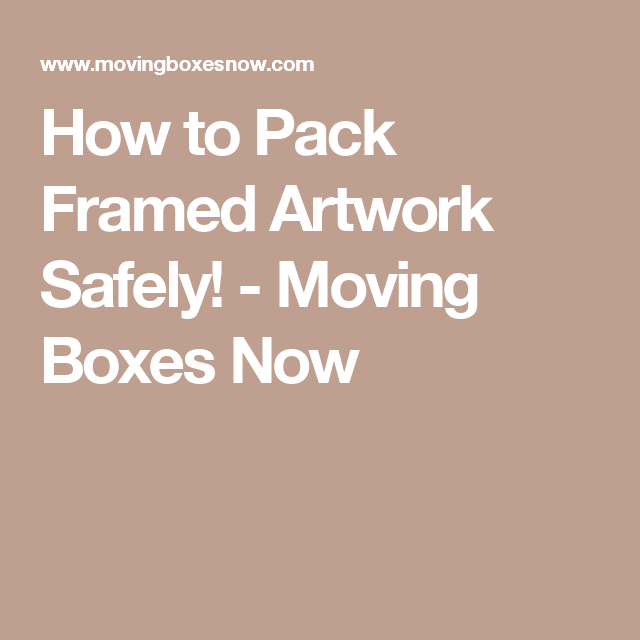 How to Pack Framed Artwork Safely   Moving boxes, Wall spaces and Spaces