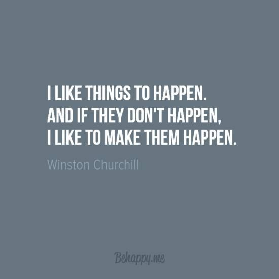I Like Things To Happen And If They Don T Happen I Like To Make
