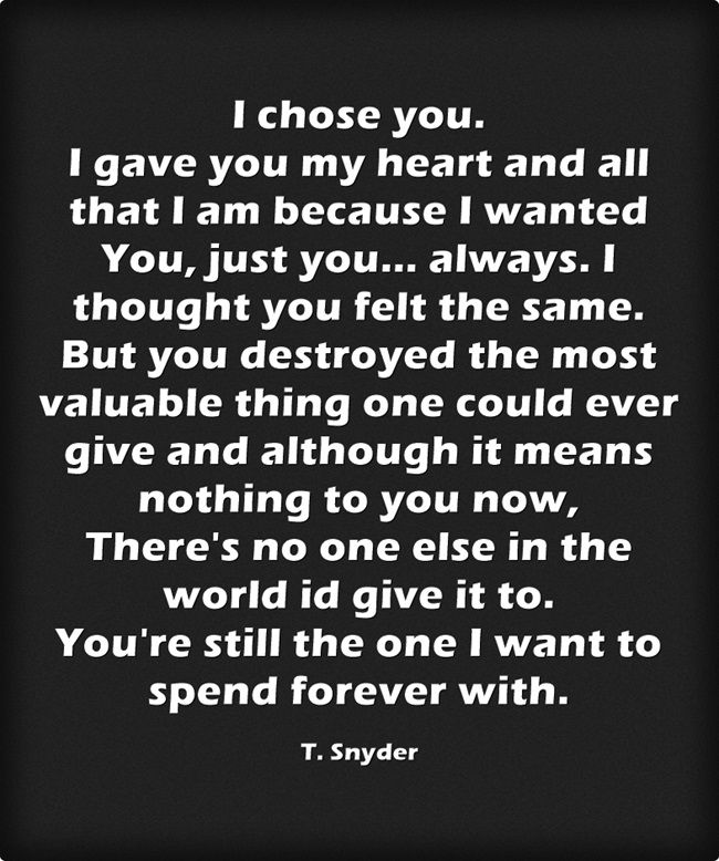 I Chose You I Gave You My Heart And All That I Am Because I Wanted