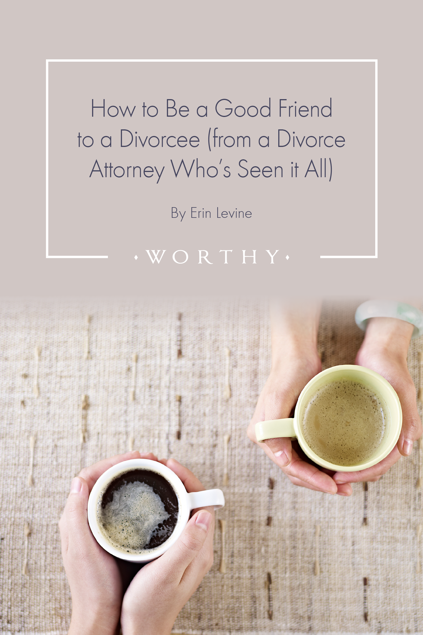 How To Be A Good Friend To A Divorcee From A Divorce Attorney Who S Seen It All Divorce Divorce Support Divorce Attorney