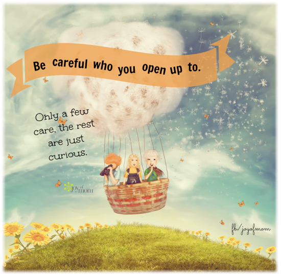 Be careful who you open up to.