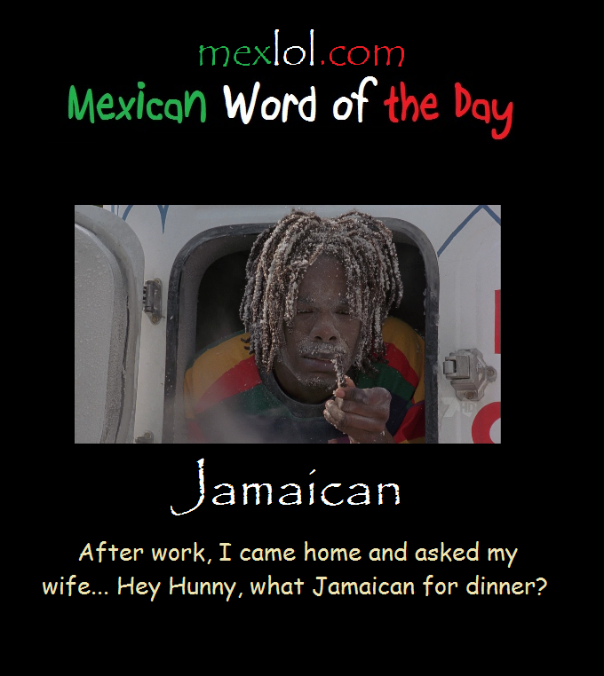 Funny Jamaican Meme : Mexican word of the day pictures