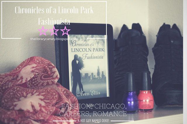 The Library Canary: Review: Chronicles of a Lincoln Park Fashionista by Aven Ellis. Chronicles of a Lincoln Park Fashionista had the fashion, an awesome setting and a hot guy named Deke, but the main character Avery drove me crazy in this new adult contemporary romance.