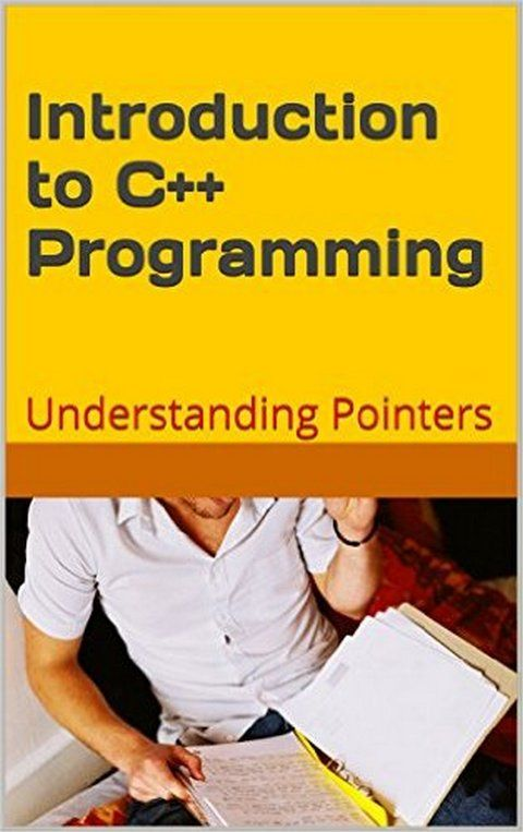 Introduction to C++ Programming: Understanding Pointers - PDF Books