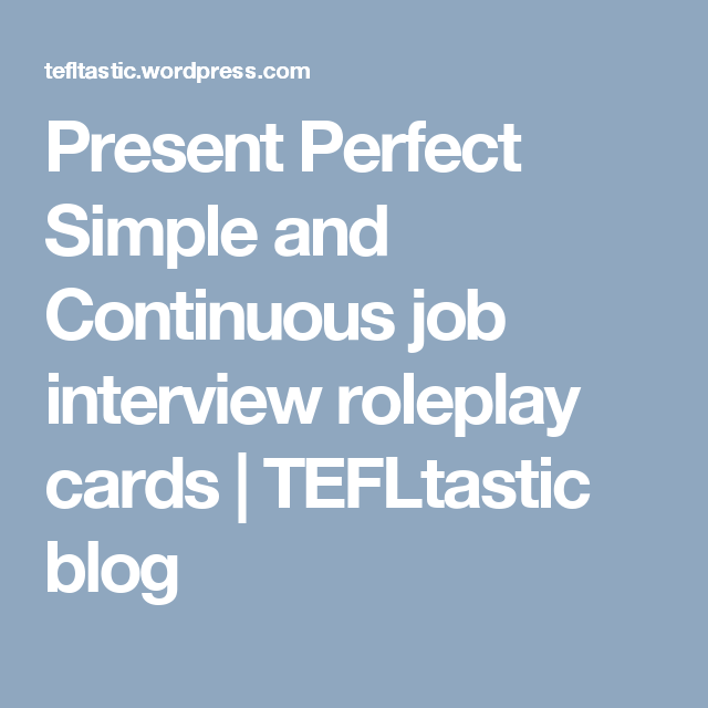 Present Perfect Simple and Continuous job interview roleplay cards ...