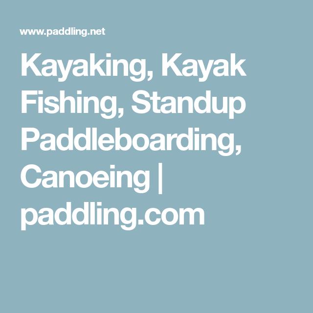 Kayaking Kayak Fishing Standup Paddleboarding Canoeing