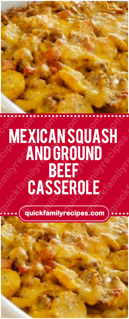 Mexican Squash And Ground Beef Casserole In 2020 Yellow Squash Recipes