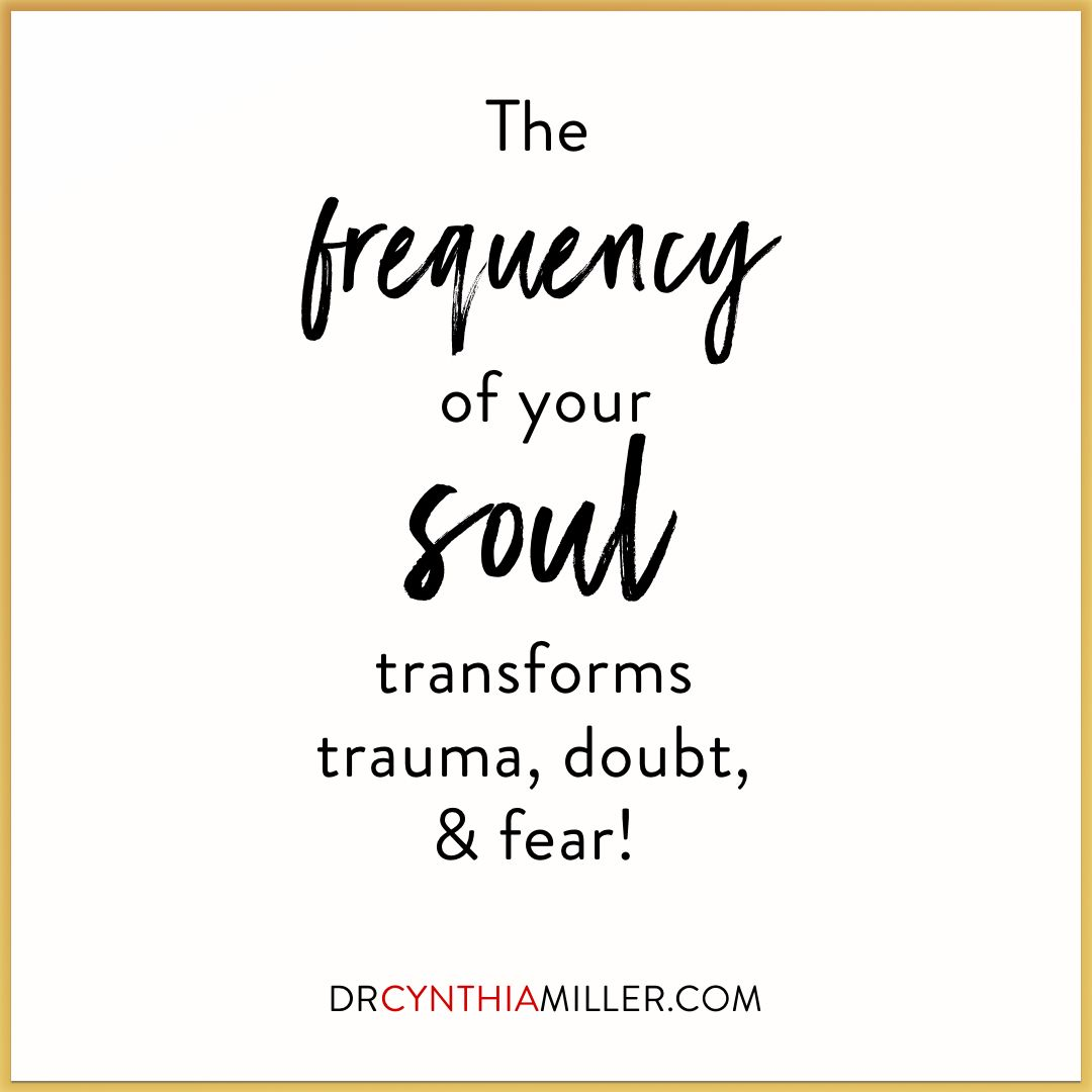 Your Soul S Frequency Transforms Everything It Encounters