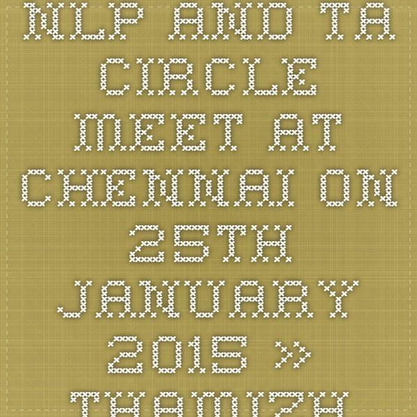 NLP and TA Circle meet at Chennai on 25th January 2015 » Thamizharasan Karunakaran