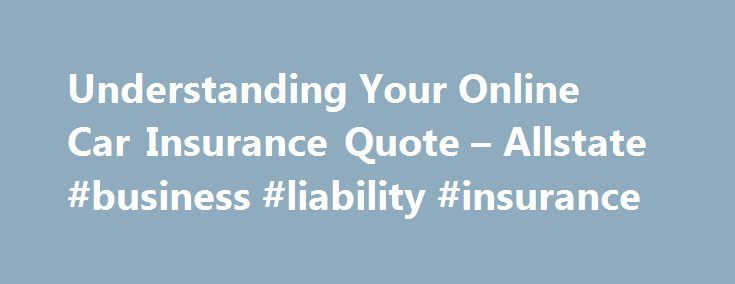 Allstate Quote Online Extraordinary Understanding Your Online Car Insurance Quote  Allstate Business