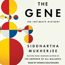 """The Gene"" by Siddhartha Mukherjee, narrated by Dennis Boutsikaris."