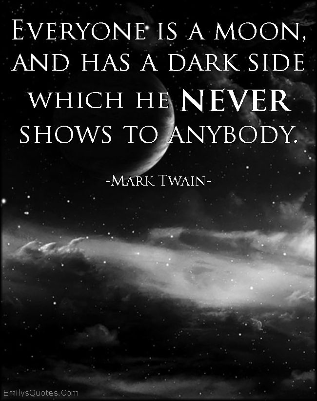 Everyone Is A Moon And Has A Dark Side Which He Never Shows To Anybody Mark Twain Author Quotes Inspirational Quotes Sayings And Phrases
