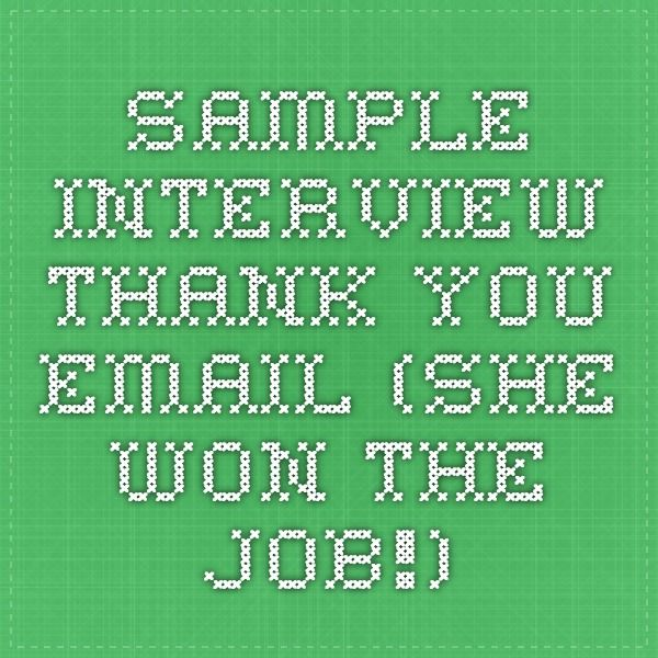 Sample Interview Thank You Email (She Won the Job!) Hire me - interview thank you email