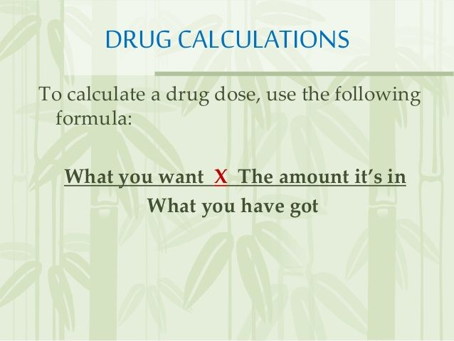 drug calculations to calculate a drug dose  use the