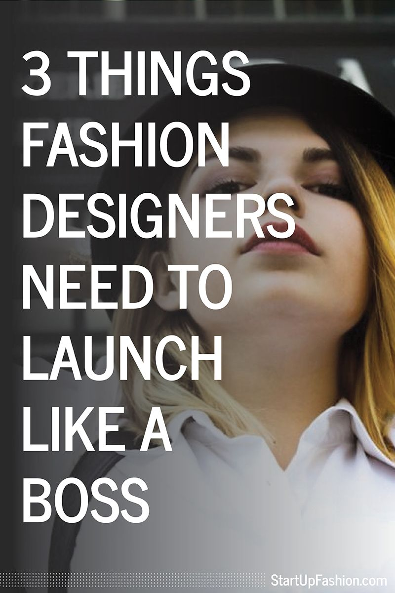 3 Things Fashion Designers Need To Launch Like A Boss Fashion Design Fashion Business Plan Fashion Books