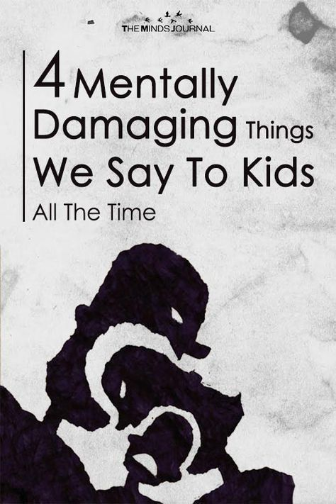 4 Mentally Damaging Things We Say To Kids All The Time #parenting