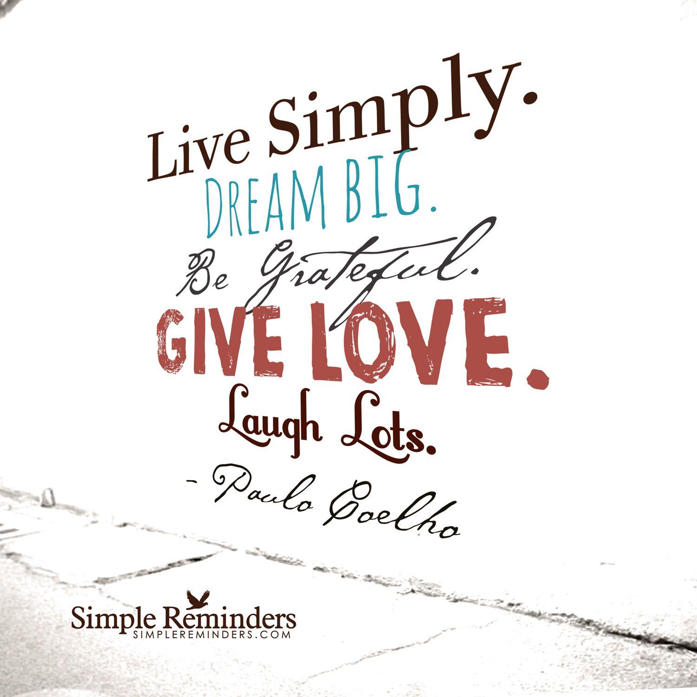Dream big Live simply Dream big Be grateful Give love Laugh lots