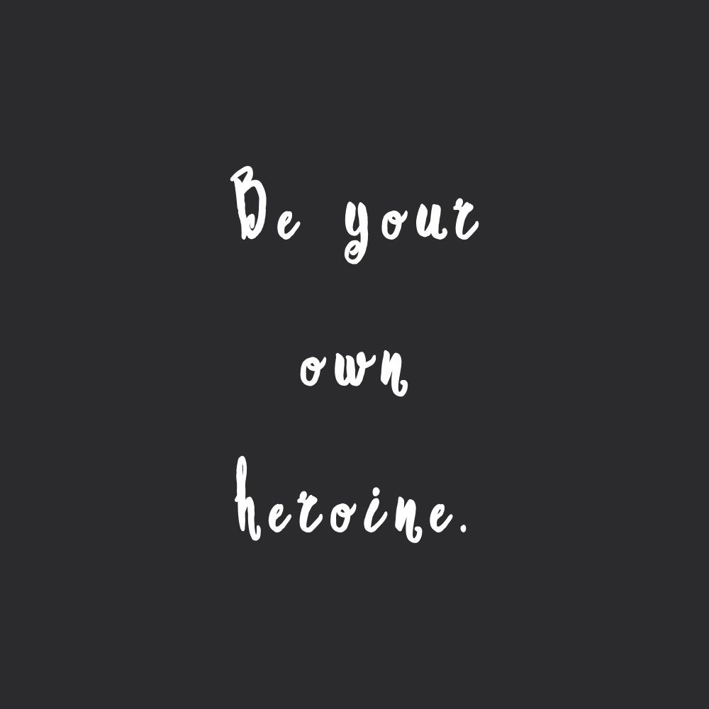 Be Your Own Heroine  Inspirational Self-Love Quote  Believe in