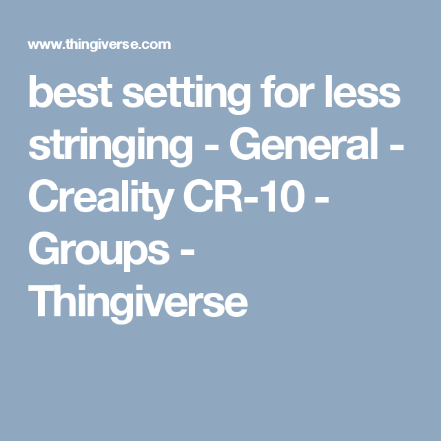 best setting for less stringing - General - Creality CR-10 - Groups