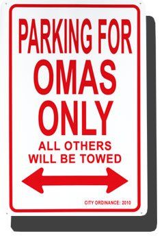 Metal Parking Sign - Parking for Omas Only Flagline,http://www.amazon.com/dp/B0037AOJYS/ref=cm_sw_r_pi_dp_r.fZsb0GNMN1DQZ6