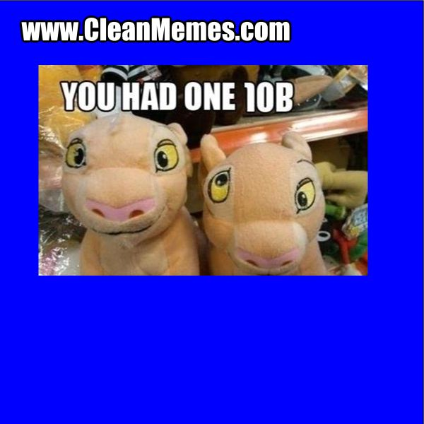 You Had One Job Memes Clean Memes The Best The Most Online Job Memes You Had One Job Clean Memes