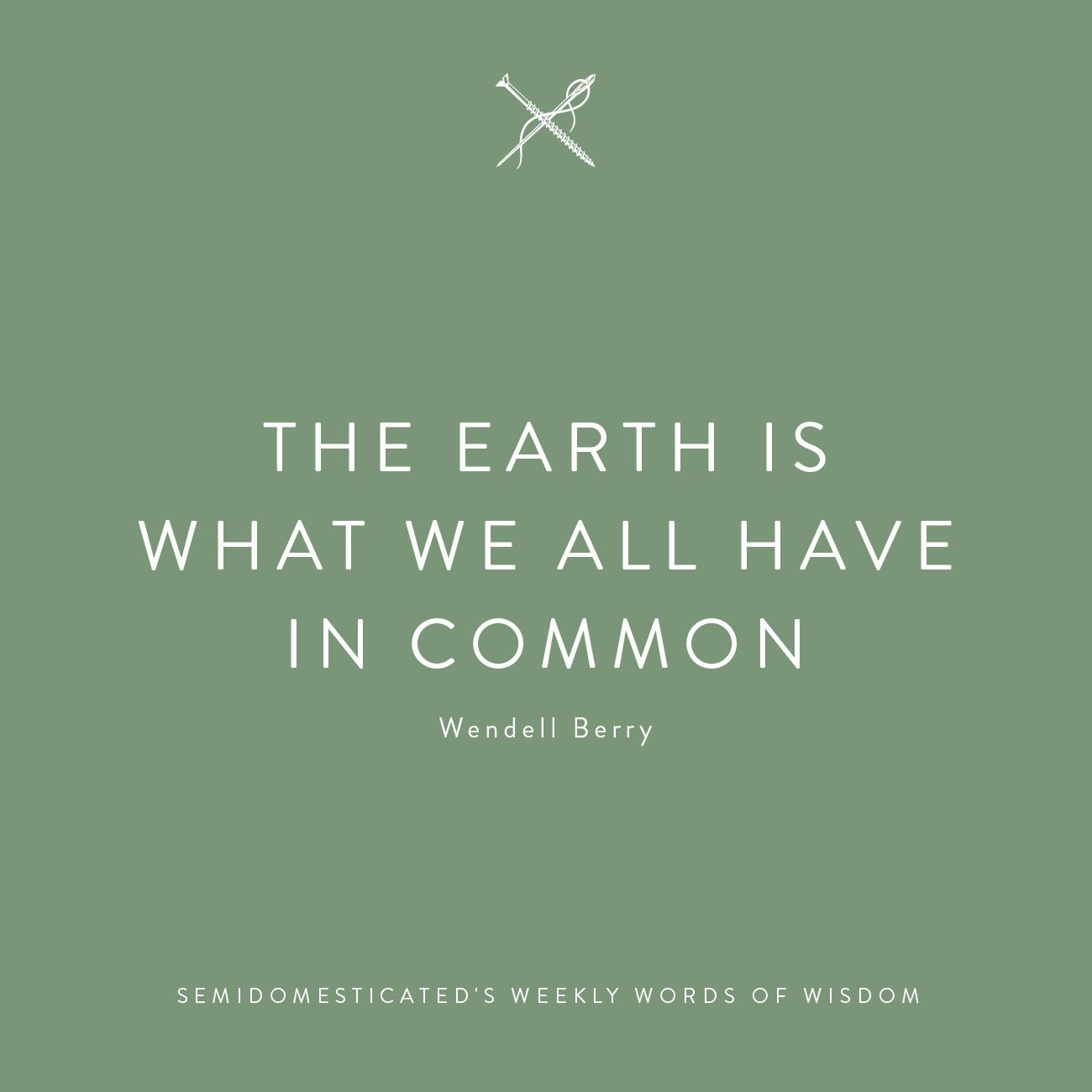 The earth is what we all have in common #semidomesticatedsweeklywordsofwisdom #wordsofwisdom #wordstoliveby #semidomesticated #mindfulliving #slowliving #slowlifestyle #essentialism