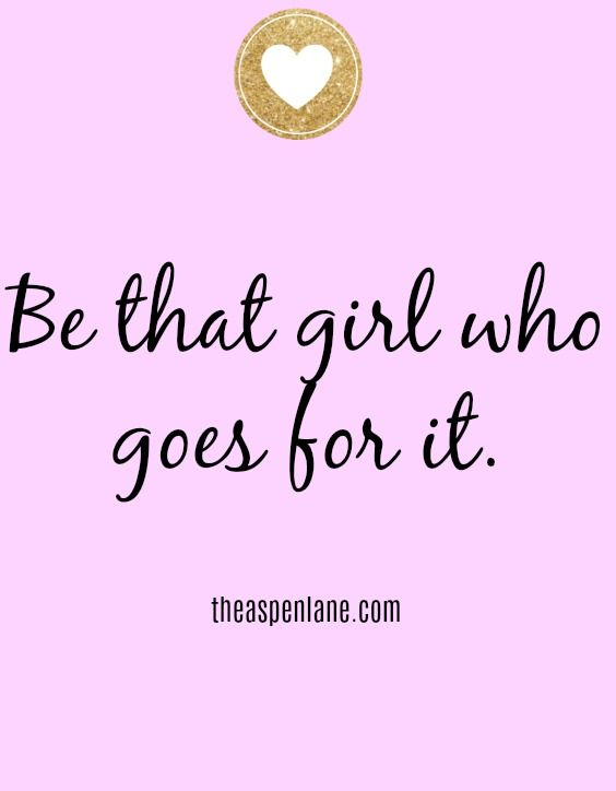 Top 10 Girl Boss Quotes. Go Ahead And Go For It. Chase Your Dreams
