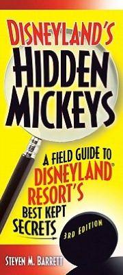 """Disneyland's Hidden Mickeys: A Field Guide to Disneyland Resort's Best Kept Secrets"" 3rd ed. by Steven M. Barrett"