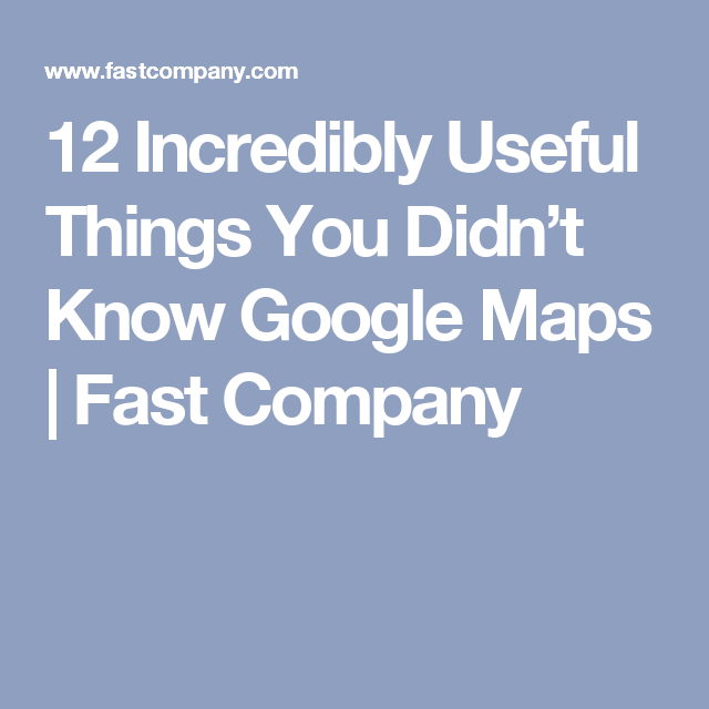 12 Incredibly Useful Things You Didn't Know Google Maps Could Do on
