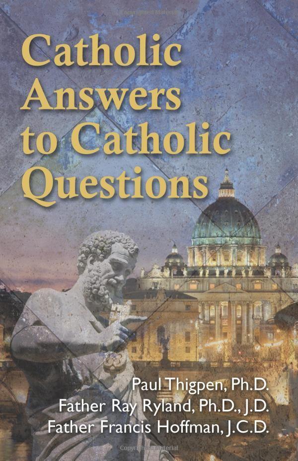 Catholic Answers to Catholic Questions Paul, Ph.D