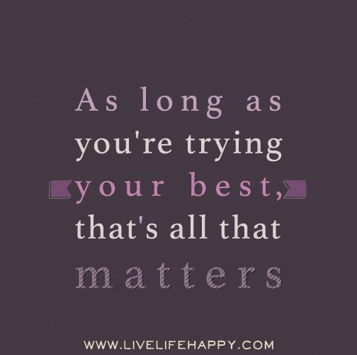 As Long As Youre Trying Your Best Thats All That Matters