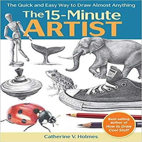 The 15-Minute Artist: The Quick and Easy Way to Draw Almost Anything Paperback – September 3, 2019 by Catherine V. Holmes (Author) From all-star sneakers to elephants, you can learn to draw anything . . . in just 15 minutes! If you want to draw but think you don't have the time to learn—or feel too intimidated to start–15-Minute Artist invites you to jump in. Bestselling author Catherine Holmes (How to Draw Cool Stuff) provides more than 60 step-by-step projects for depicting animals, food, plan