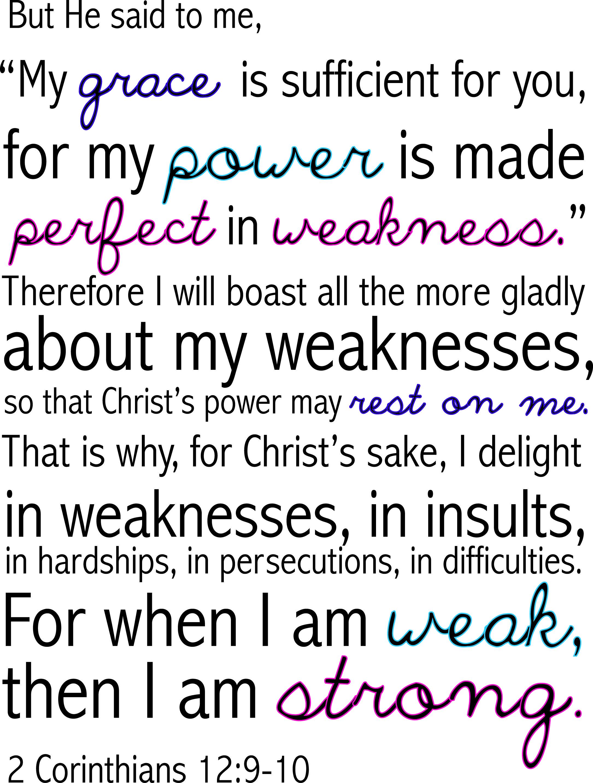 for when I am weak then I am strong!  Amen. :) <3