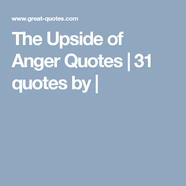 The Upside Of Anger Quotes 31 Quotes By Quotes Anger Quotes
