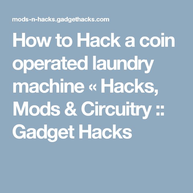 How to Hack a coin operated laundry machine « Hacks, Mods