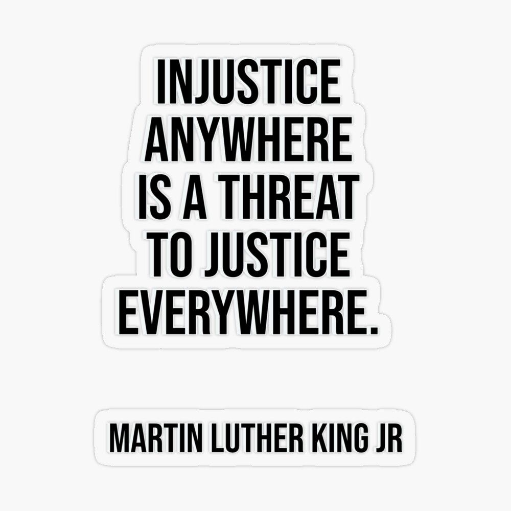 Injustice Anywhere Is A Threat To Justice Everywhere Martin Luther King Jr Quotes Sticker By Ideasforartists Martin Luther King Jr Quotes King Jr Martin Luther King