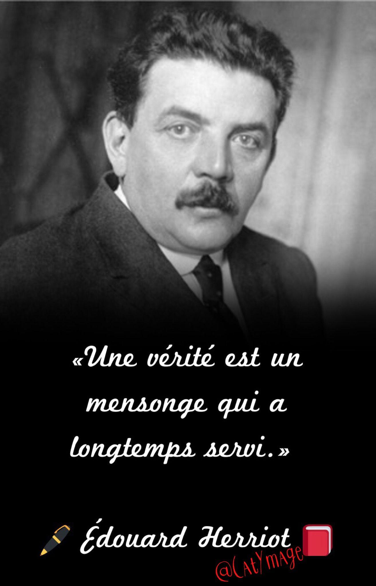 Une Verite Est Un Mensonge Qui A Longtemp Servi Edouard Herriot Edouardherriot Fictional Characters Qu Ce Que La Dissertation