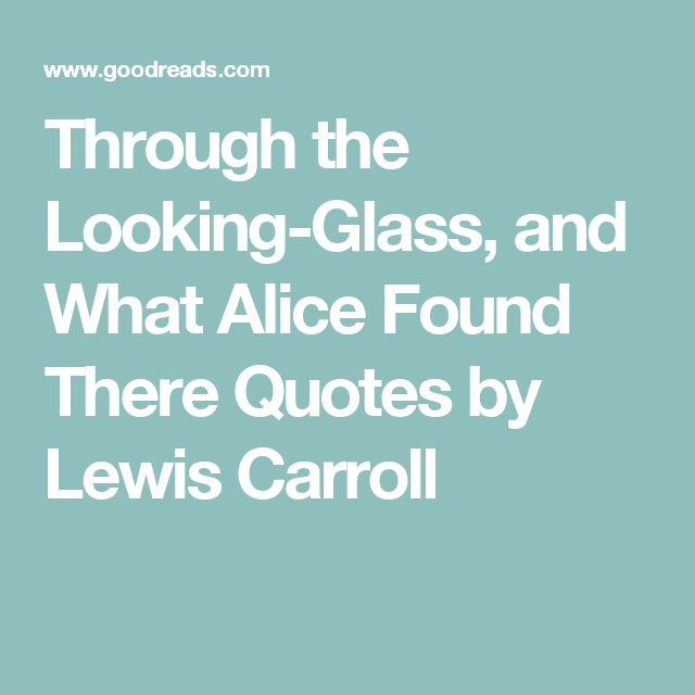 Through The Looking Glass Quotes Awesome Through The Lookingglass And What Alice Found There Quotes