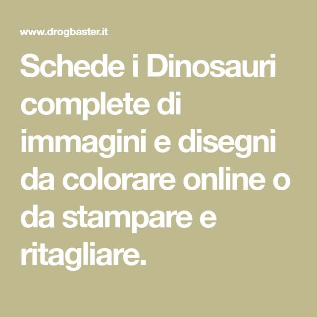 I Dinosauri Da Stampare E Colorare Completo Di Scheda Disegni Da