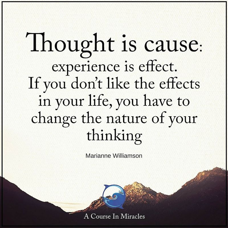 Thought Is Cause Experience Is Effect If You Don T Like The
