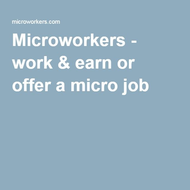 Microworkers - work & earn or offer a micro job