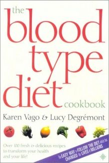 The Blood Type Diet Cookbook  100 Fresh and Delicious Recipes to Transform your Health and your Life!, 978-0007127955, Karen Vago, Thorsons