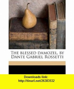 The blessed damozel, by Dante Gabriel Rossetti (9781178106404) Dante Gabriel Rossetti , ISBN-10: 1178106403  , ISBN-13: 978-1178106404 ,  , tutorials , pdf , ebook , torrent , downloads , rapidshare , filesonic , hotfile , megaupload , fileserve