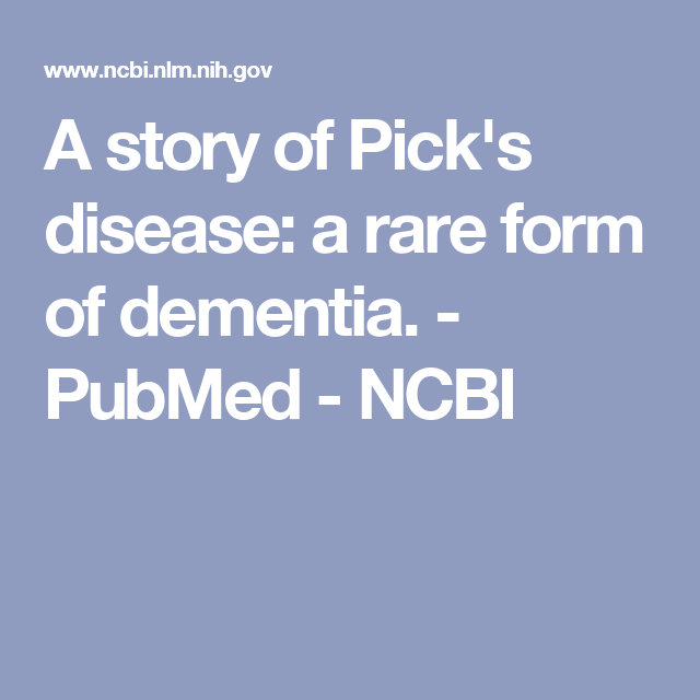 A story of Pick's disease: a rare form of dementia. - PubMed ...