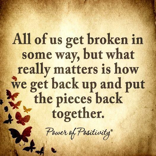 All of us get broken in some way, but what really matters