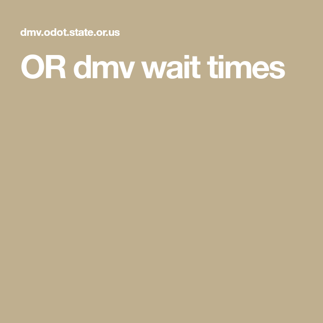 OR dmv wait times   Oh How I Love to Travel!   Waiting, Oregon