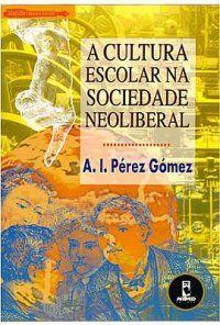 A Cultura Escolar na Sociedade Neoliberal