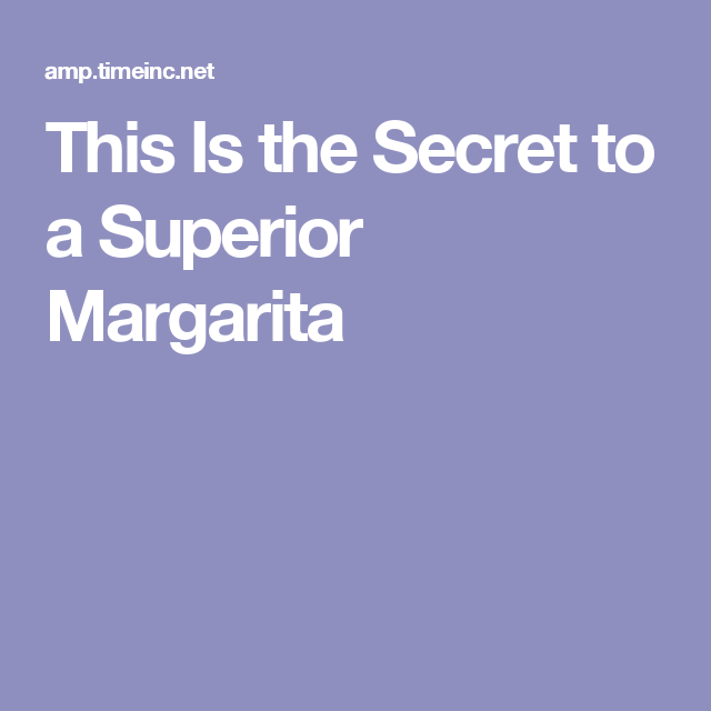 This Is the Secret to a Superior Margarita