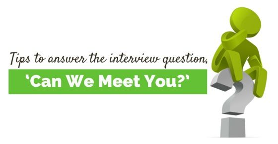 14 Tips to #answer the #Interview Question, u0027Can we meet you - interview question