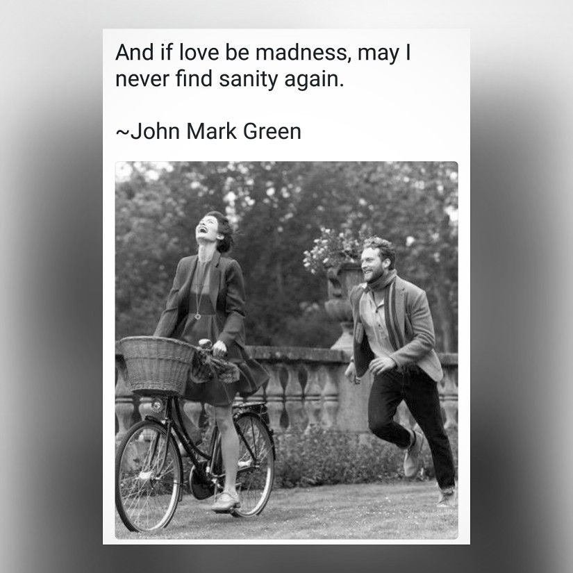 And If Love Be Madness May I Never Find Sanity Again Love Quote By John Mark Green John Green Quotes Mark Green Wise People